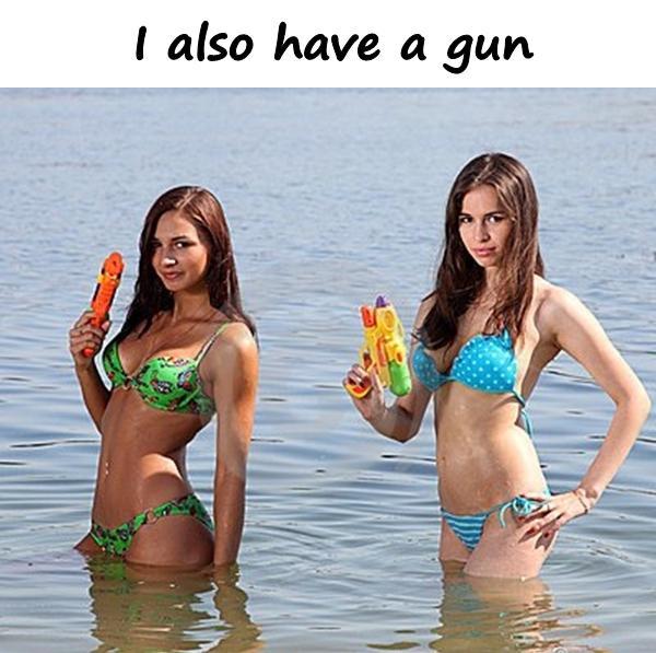I also have a gun