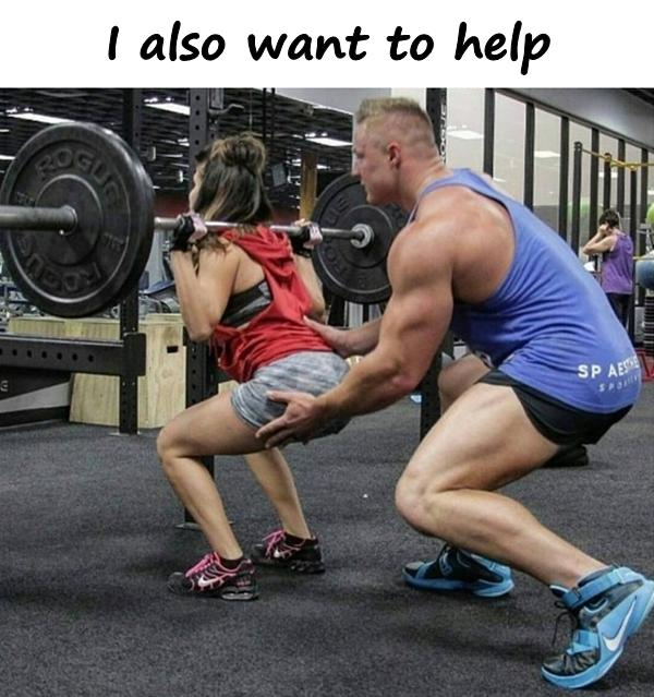 I also want to help