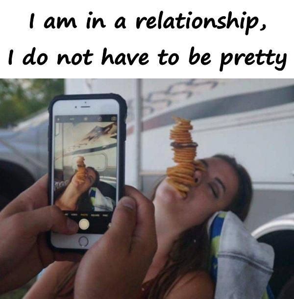 I am in a relationship, I do not have to be pretty.