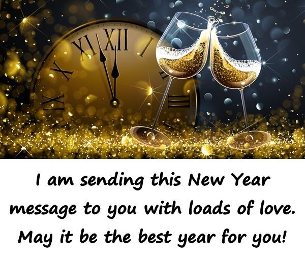 I am sending this New Year message to you with loads of love. May it be the best year for you!