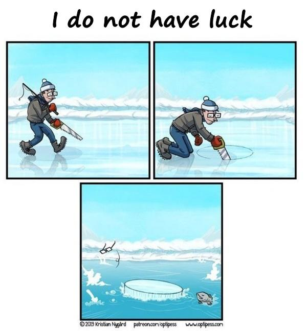 I do not have luck