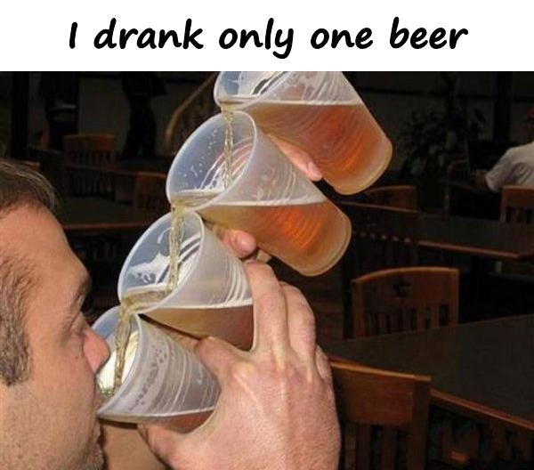 I drank only one beer