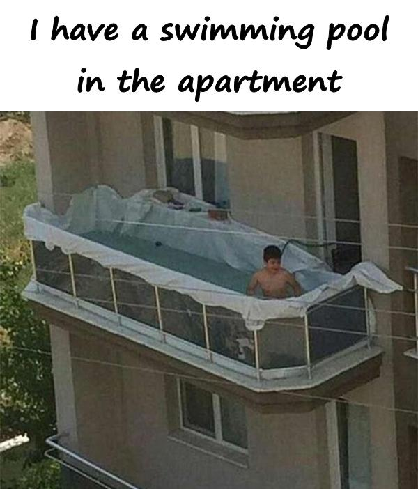 I have a swimming pool in the apartment