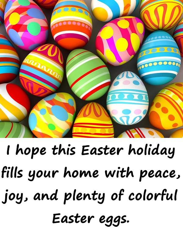 I hope this Easter holiday fills your home with peace, joy, and plenty of colorful Easter eggs.