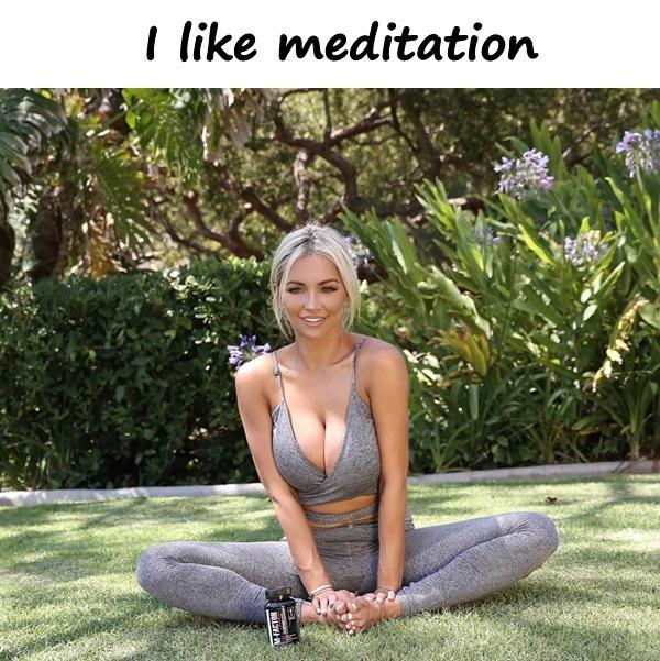 I like meditation