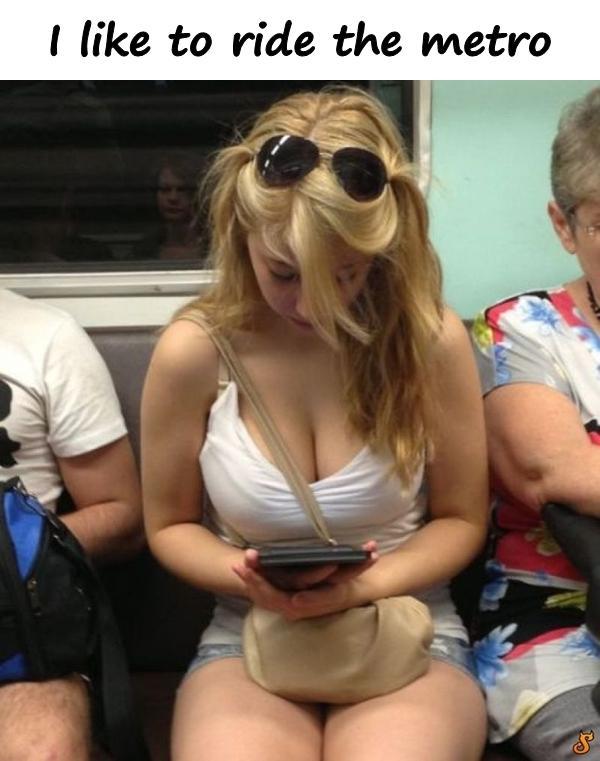 I like to ride the metro