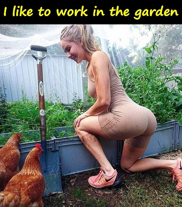 I like to work in the garden