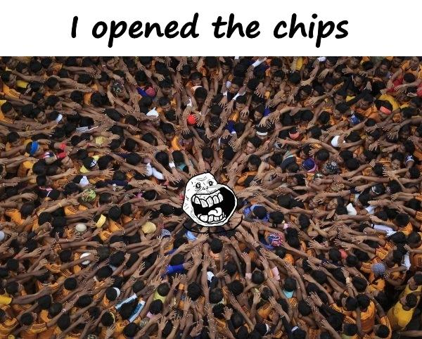 I opened the chips
