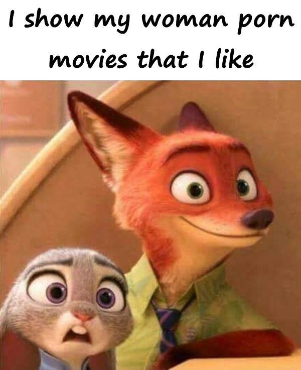 I show my woman porn movies that I like