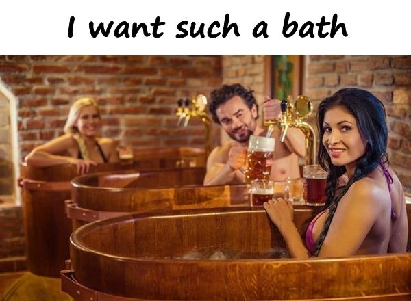I want such a bath