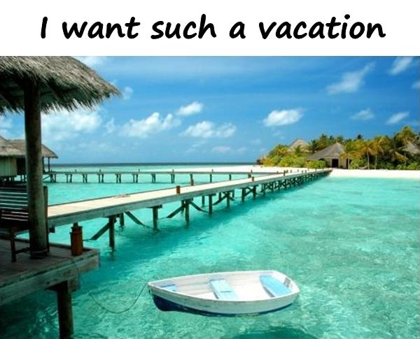 I want such a vacation