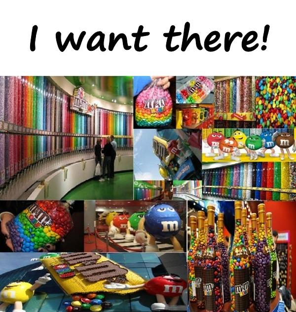 I want there!