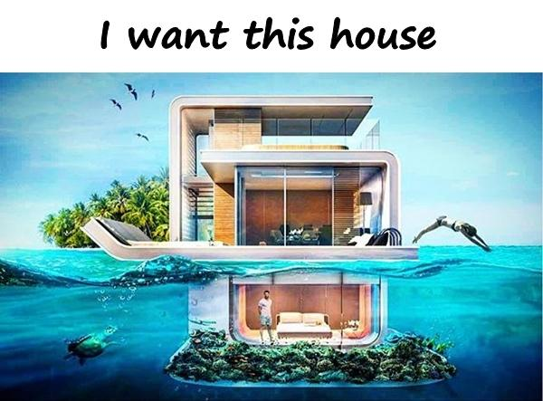 I want this house