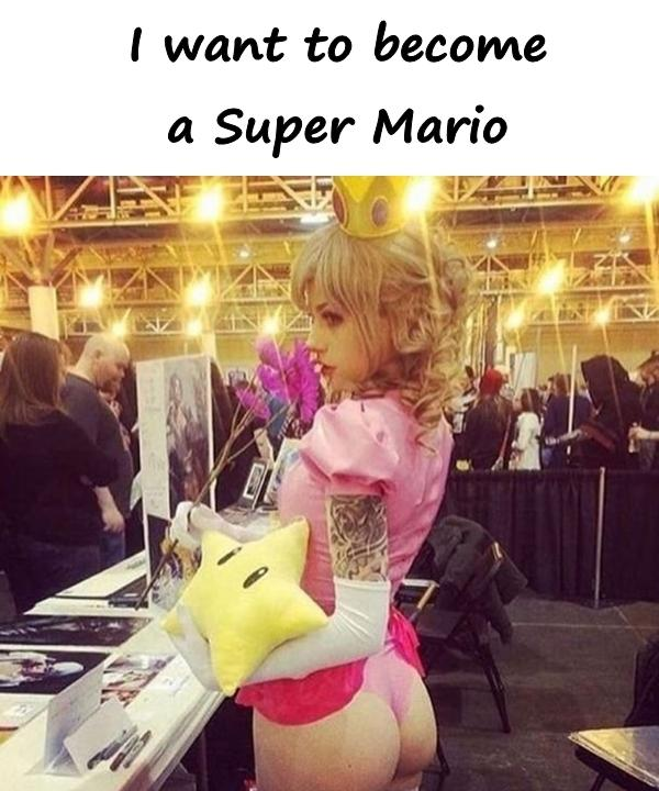I want to become a Super Mario