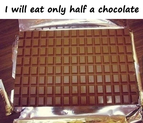 I will eat only half a chocolate