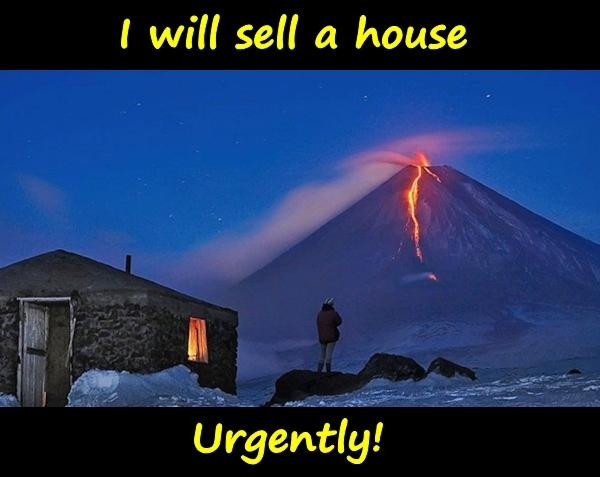 I will sell a house. Urgently!