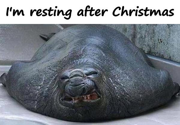 I'm resting after Christmas