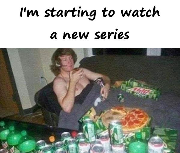 I'm starting to watch a new series