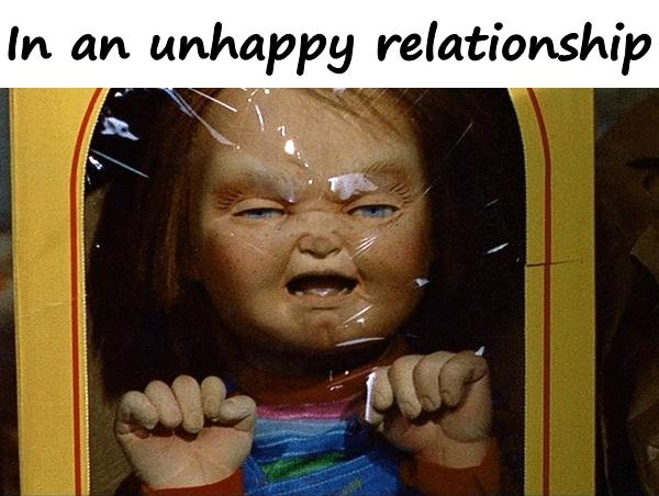 In an unhappy relationship