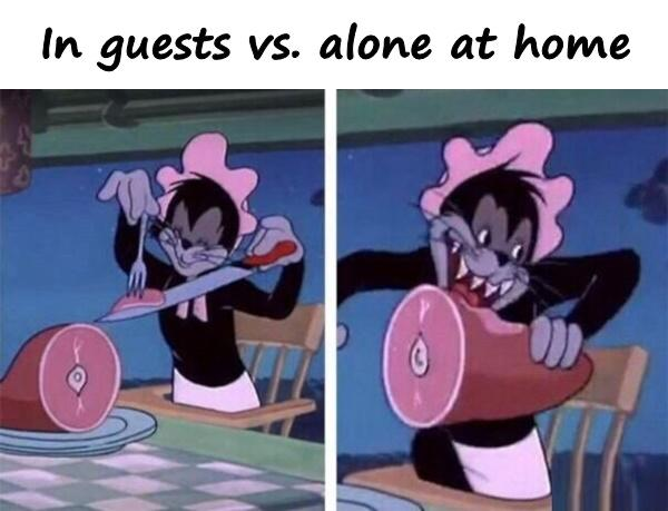 In guests vs. alone at home