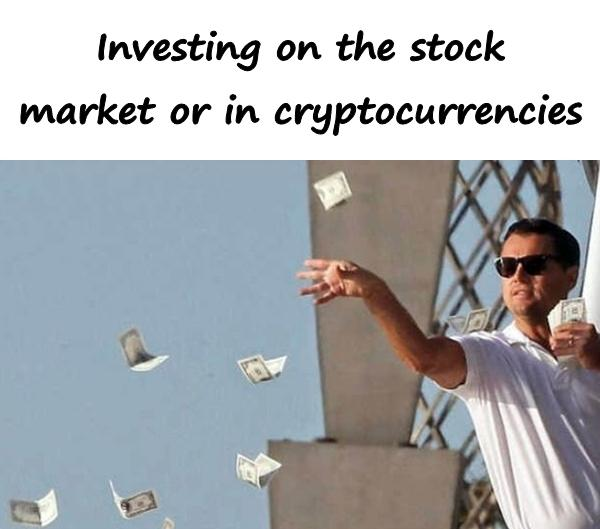 Investing on the stock market or in cryptocurrencies