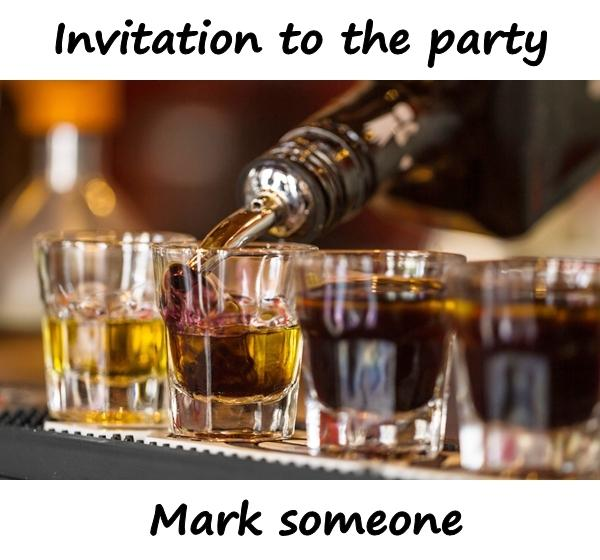 Invitation to the party. Mark someone.