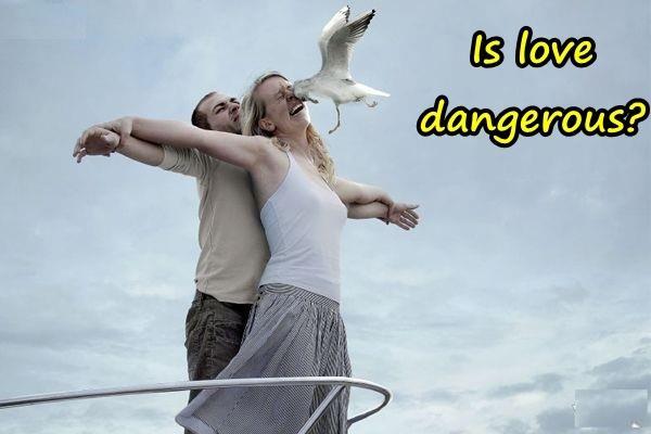 Is love dangerous?