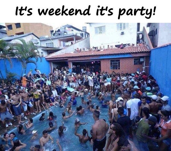 It's weekend it's party!