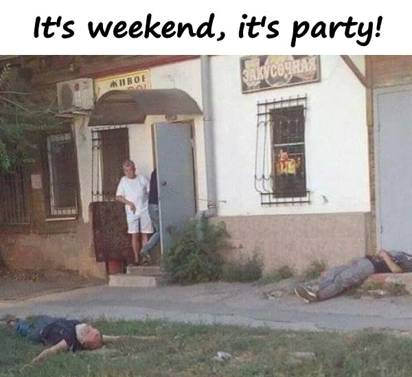 It's weekend, it's party!