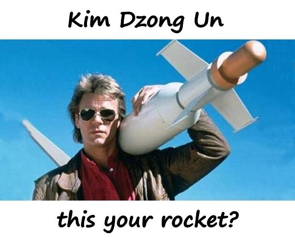 Kim Dzong Un is this your rocket?
