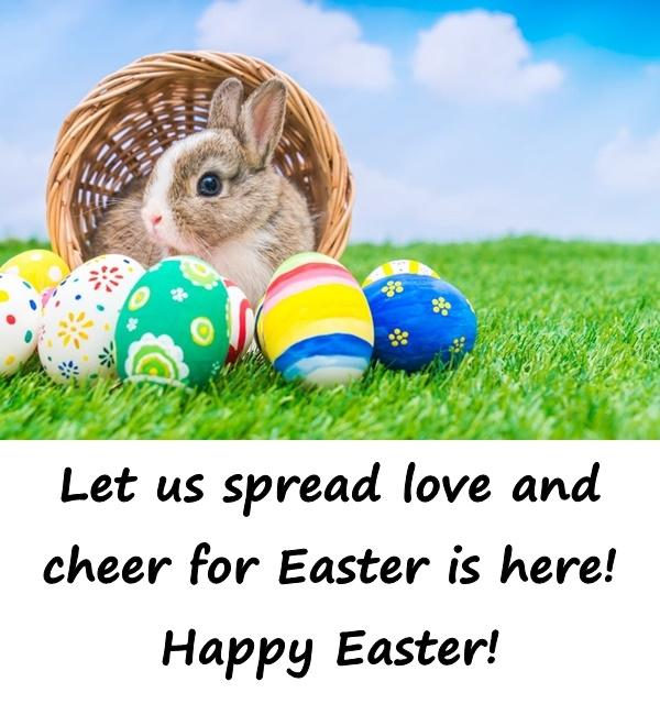 Let us spread love and cheer for Easter is here! Happy Easter!
