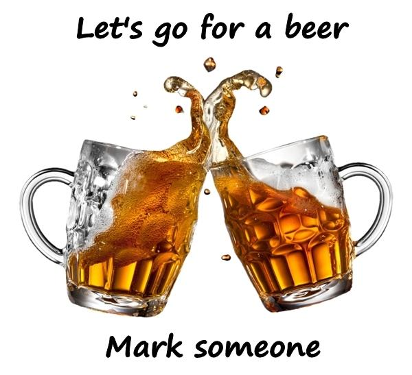 Let's go for a beer. Mark someone.