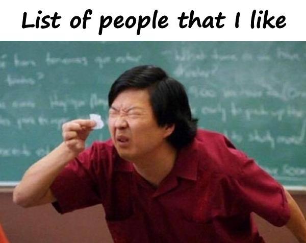 List of people that I like