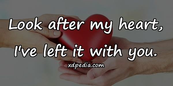 Look after my heart, I've left it with you.