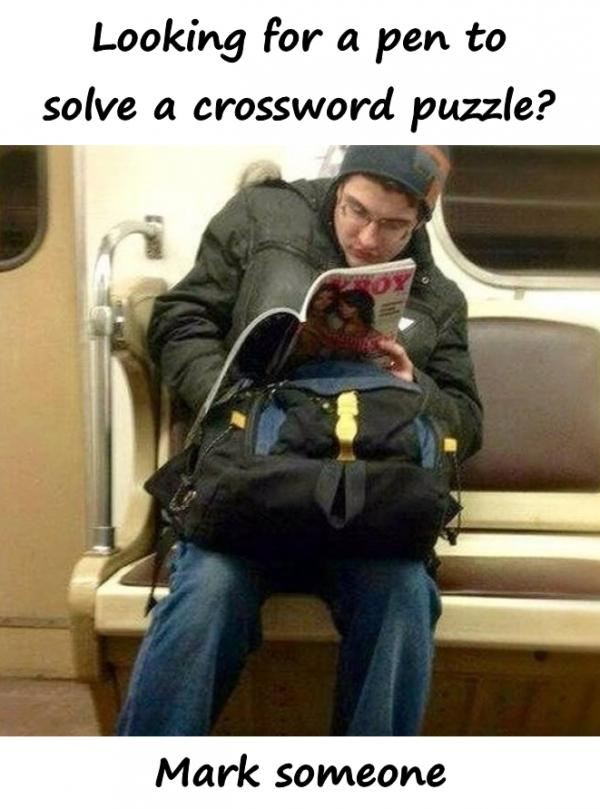 Looking for a pen to solve a crossword puzzle? Mark someone.