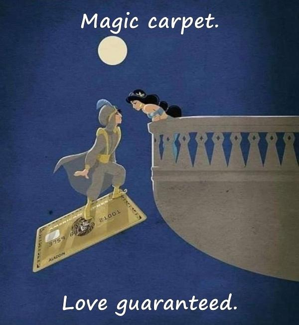 Magic carpet. Love guaranteed.
