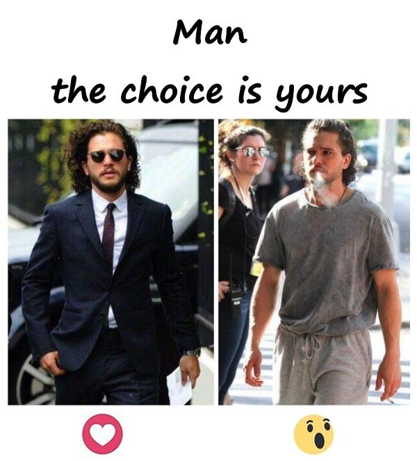 Man - the choice is yours