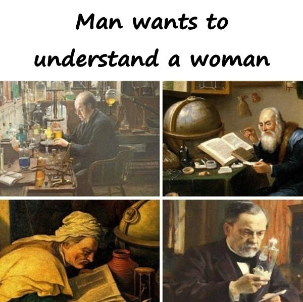 Man wants to understand a woman