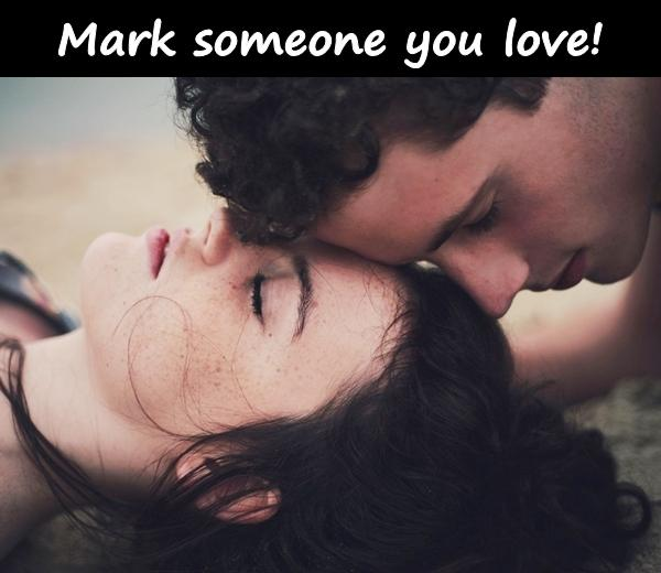 Mark someone you love!