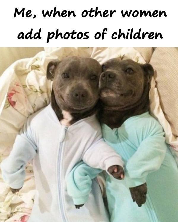 Me, when other women add photos of children
