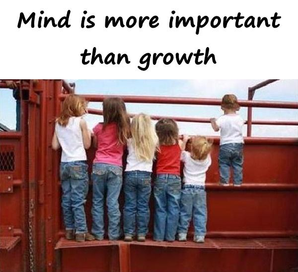 Mind is more important than growth