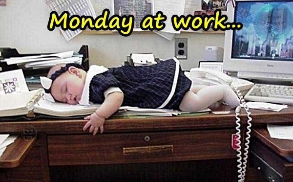Monday at work...