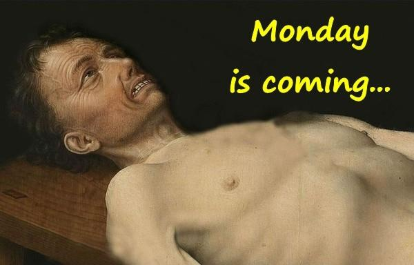 Monday is coming...
