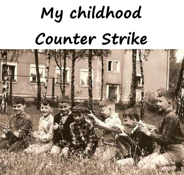 My childhood - Counter Strike