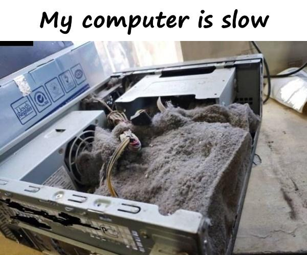 My computer is slow