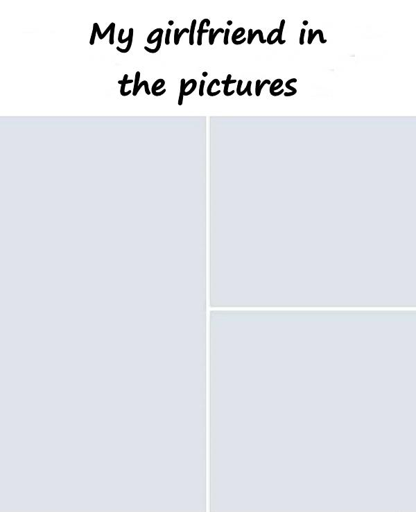 My girlfriend in the pictures
