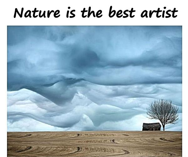 Nature is the best artist