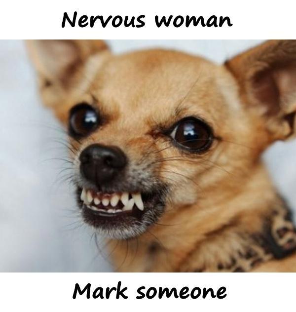 Nervous woman. Mark someone.