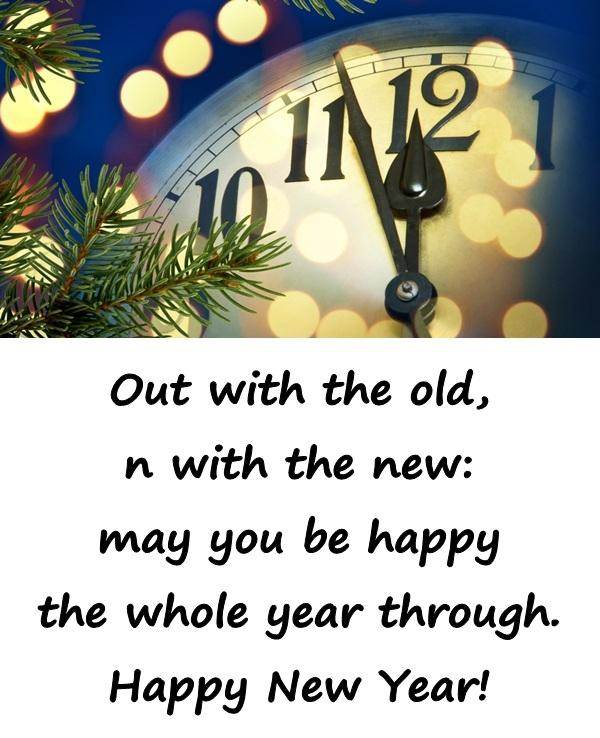 Out with the old, in with the new: may you be happy the whole year through. Happy New Year!