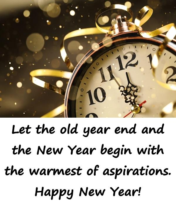 Let the old year end and the New Year begin with the warmest of aspirations. Happy New Year!